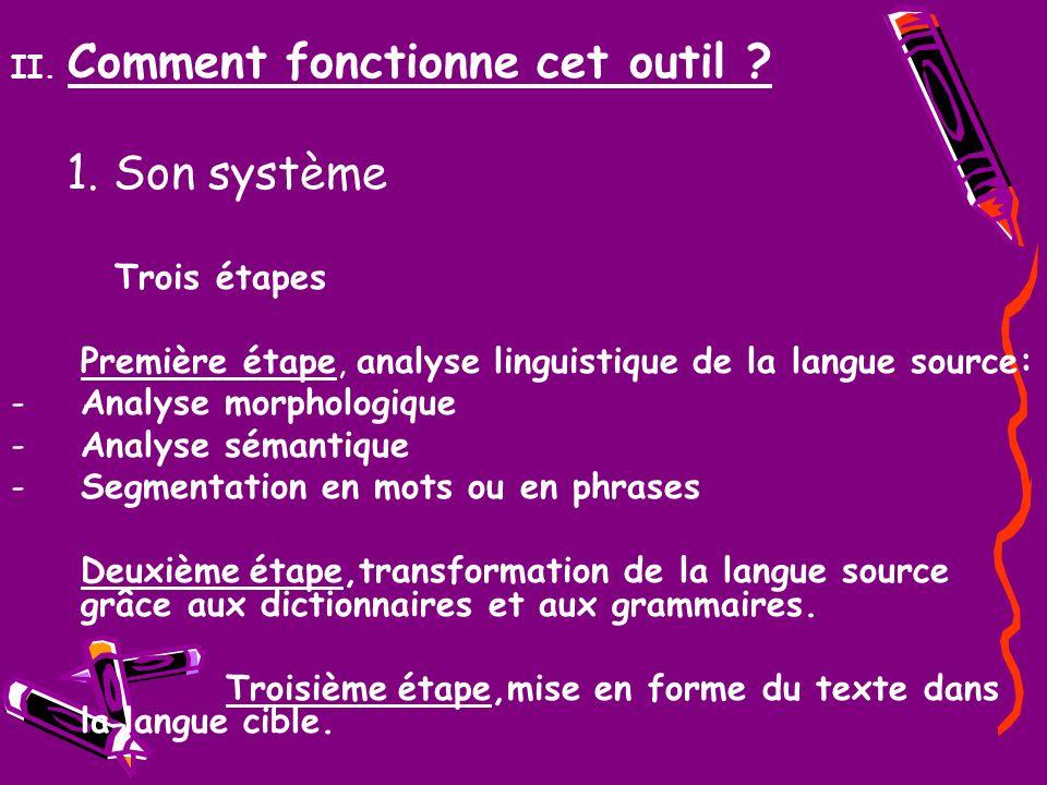 II. Comment fonctionne cet outil ? 1. Son système Trois étapes Première étape, analyse linguistique de la langue source: -Analyse morphologique -Analy