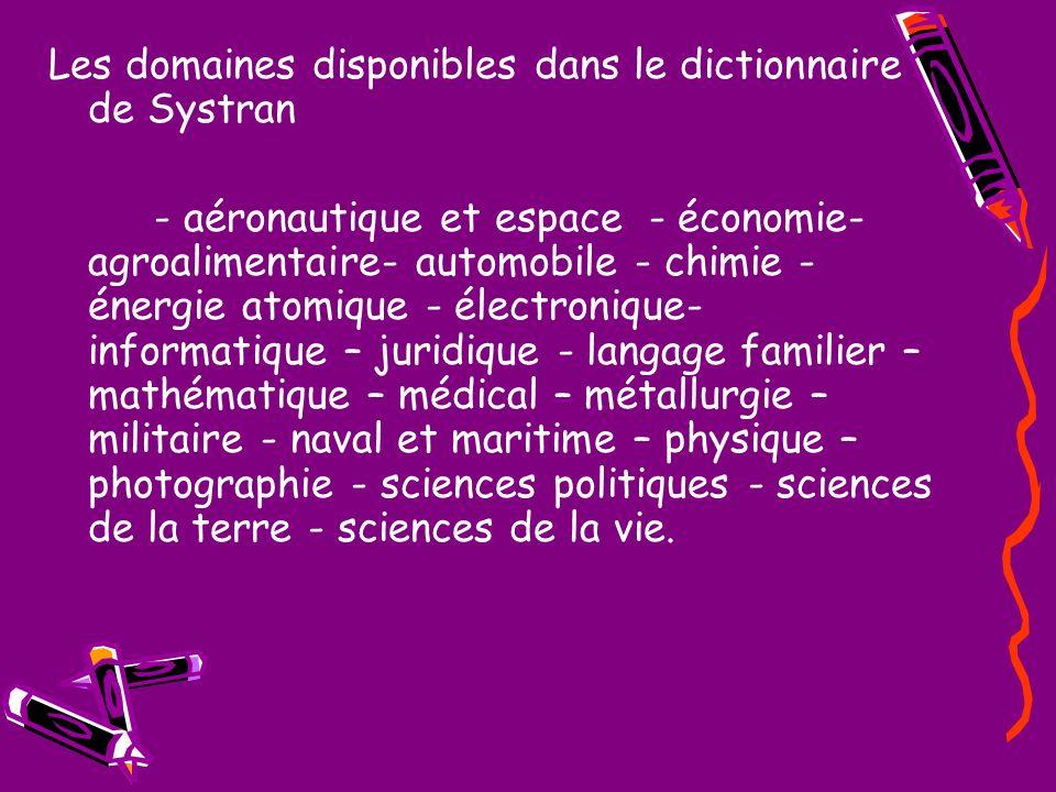 Les domaines disponibles dans le dictionnaire de Systran - aéronautique et espace - économie- agroalimentaire- automobile - chimie - énergie atomique