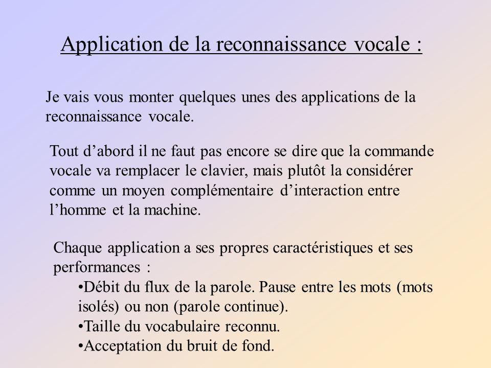 Application de la reconnaissance vocale : Je vais vous monter quelques unes des applications de la reconnaissance vocale.