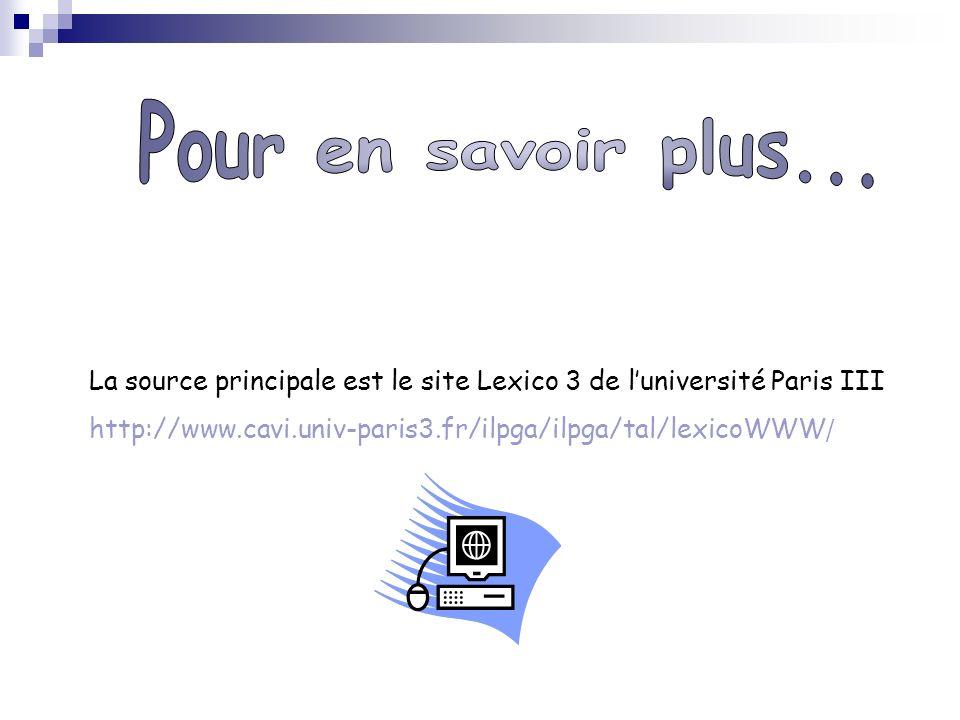 La source principale est le site Lexico 3 de luniversité Paris III http://www.cavi.univ-paris3.fr/ilpga/ilpga/tal/lexicoWWW /