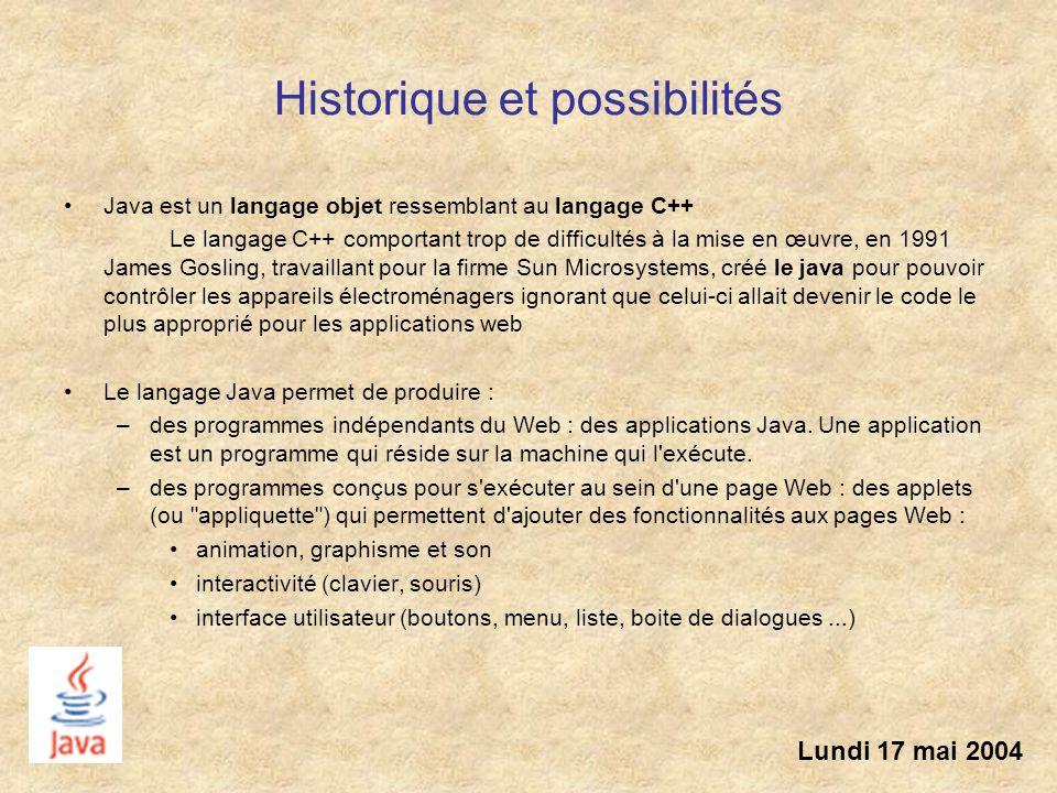 Historique et possibilités Java est un langage objet ressemblant au langage C++ Le langage C++ comportant trop de difficultés à la mise en œuvre, en 1