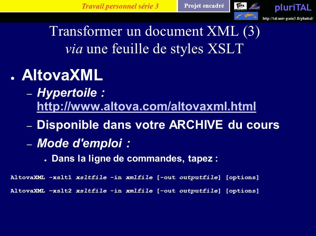 Projet encadré http://tal.univ-paris3.fr/plurital/ Transformer un document XML (3) via une feuille de styles XSLT AltovaXML – Hypertoile : http://www.