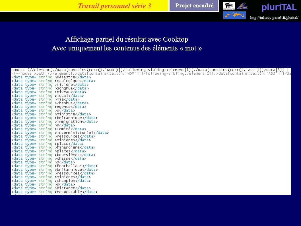 Projet encadré http://tal.univ-paris3.fr/plurital/ Travail personnel série 3 Affichage partiel du résultat avec Cooktop Avec uniquement les contenus d