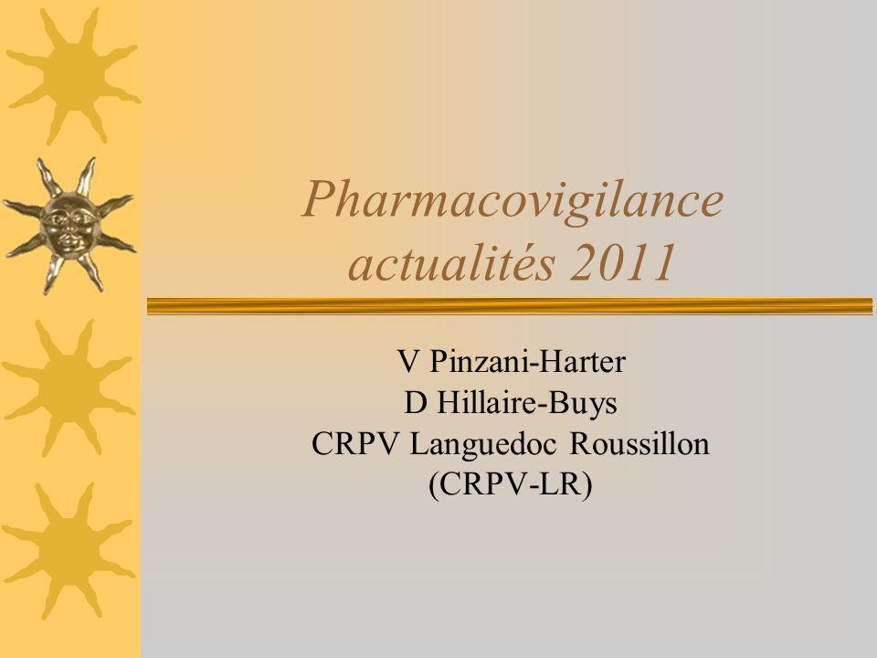 Pharmacovigilance actualités 2011 V Pinzani-Harter D Hillaire-Buys CRPV Languedoc Roussillon (CRPV-LR)
