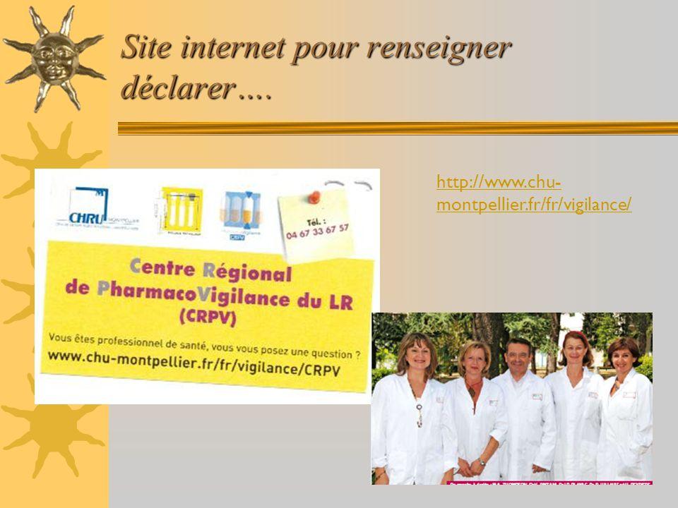 Site internet pour renseigner déclarer…. http://www.chu- montpellier.fr/fr/vigilance/
