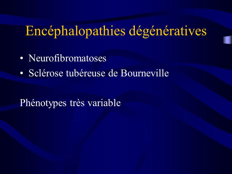 Encéphalopathies dégénératives Neurofibromatoses Sclérose tubéreuse de Bourneville Phénotypes très variable