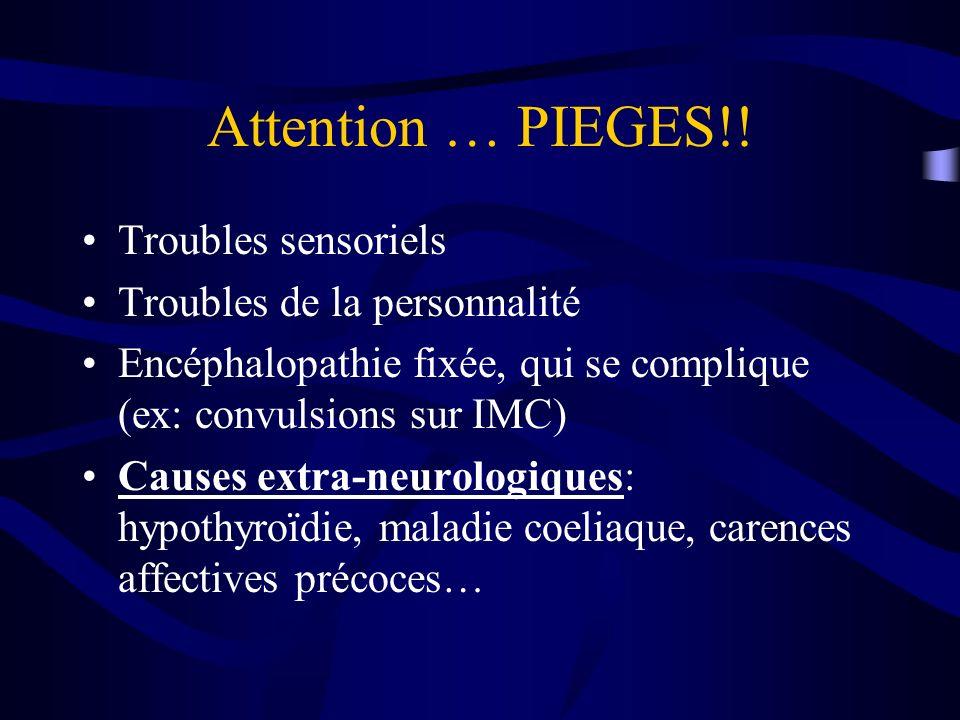 Attention … PIEGES!! Troubles sensoriels Troubles de la personnalité Encéphalopathie fixée, qui se complique (ex: convulsions sur IMC) Causes extra-ne