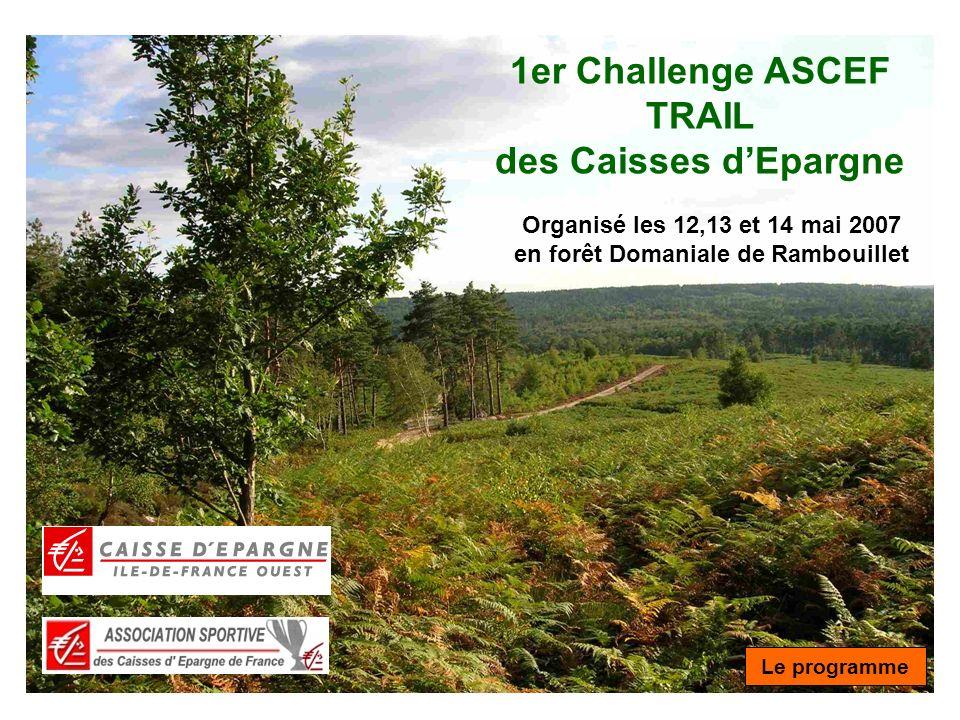 1er Challenge ASCEF TRAIL des Caisses dEpargne Organisé les 12,13 et 14 mai 2007 en forêt Domaniale de Rambouillet Le programme
