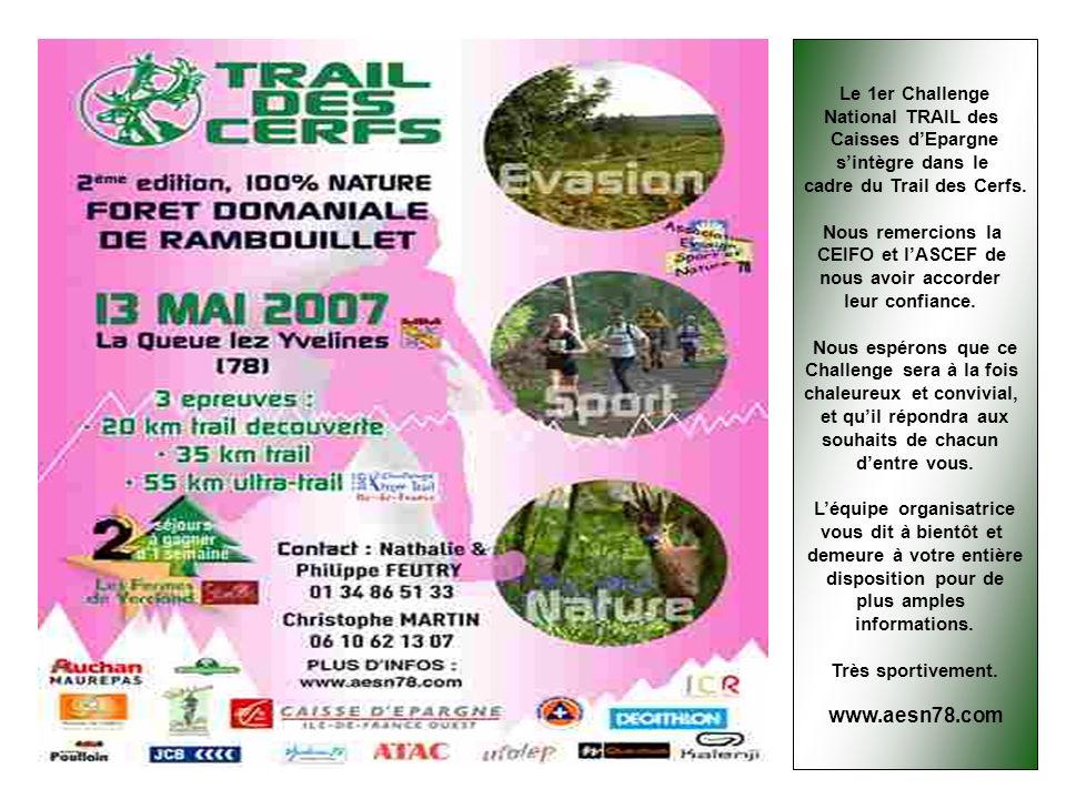 Le 1er Challenge National TRAIL des Caisses dEpargne sintègre dans le cadre du Trail des Cerfs. Nous remercions la CEIFO et lASCEF de nous avoir accor