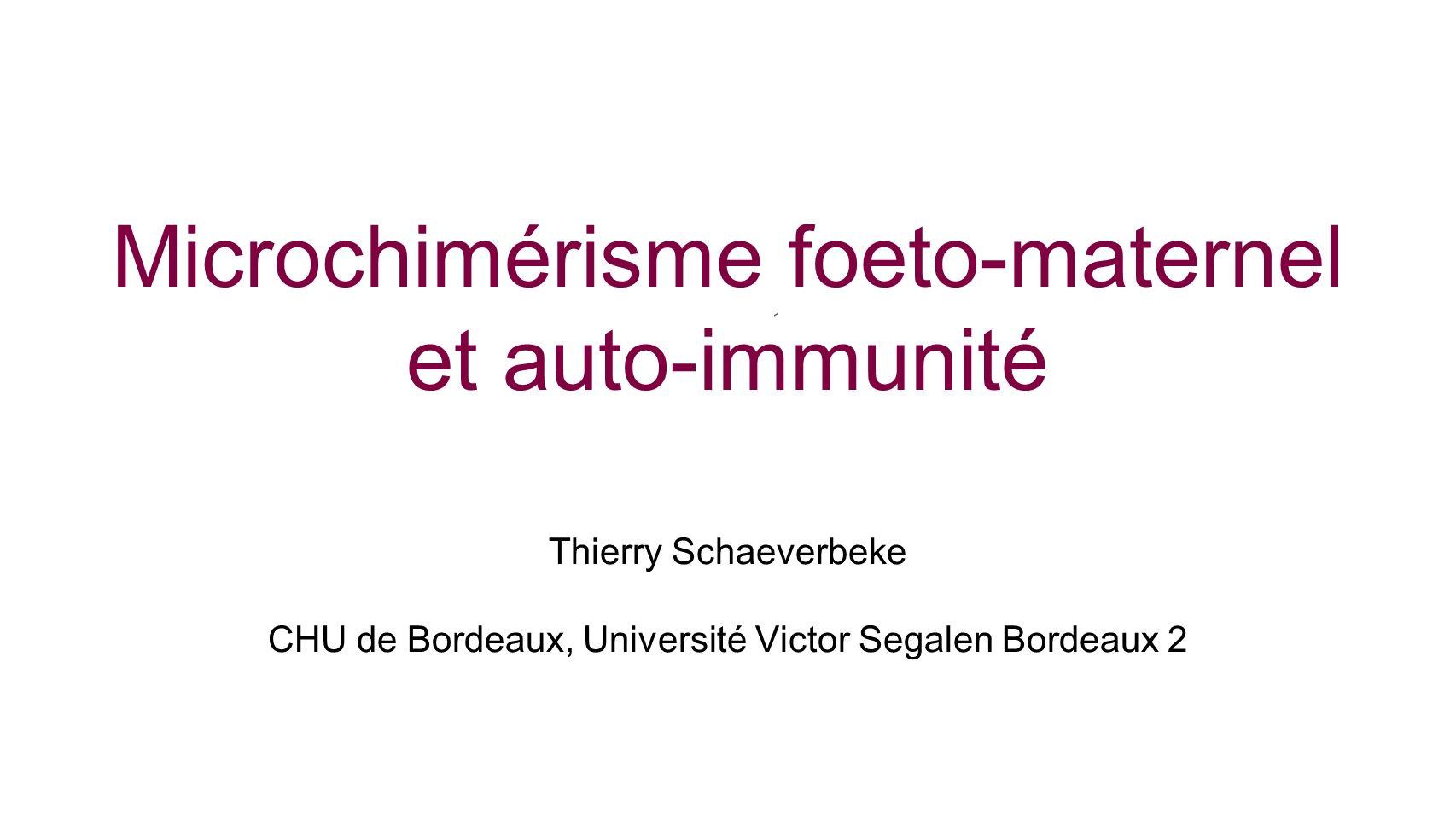 Microchimérisme foeto-maternel et auto-immunité Thierry Schaeverbeke CHU de Bordeaux, Université Victor Segalen Bordeaux 2