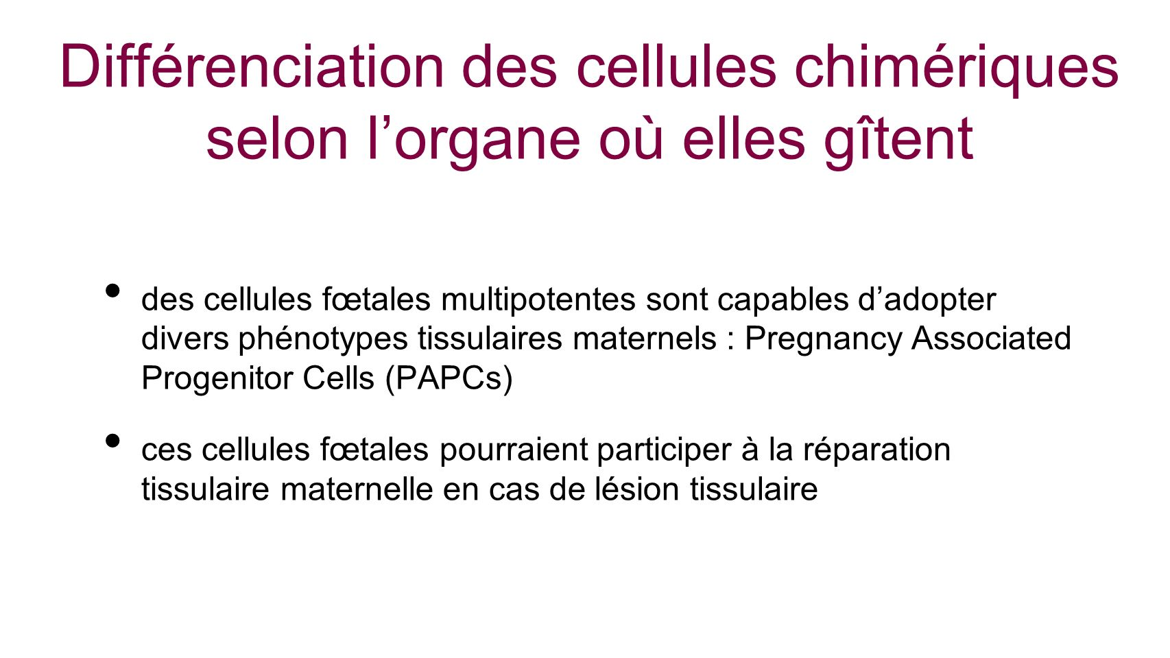 des cellules fœtales multipotentes sont capables dadopter divers phénotypes tissulaires maternels : Pregnancy Associated Progenitor Cells (PAPCs) ces