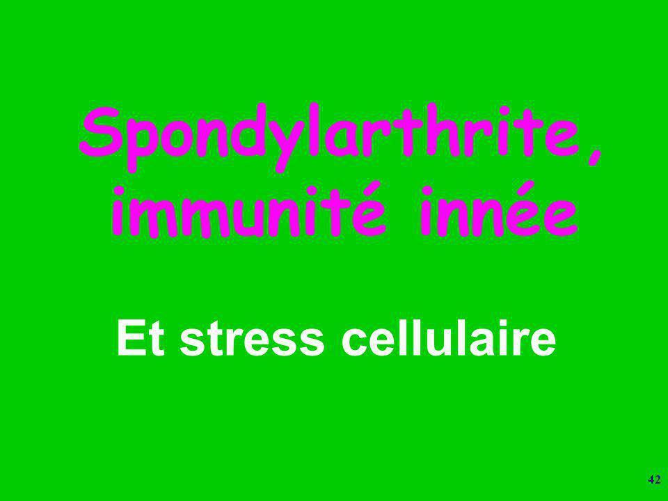 42 Spondylarthrite, immunité innée Et stress cellulaire