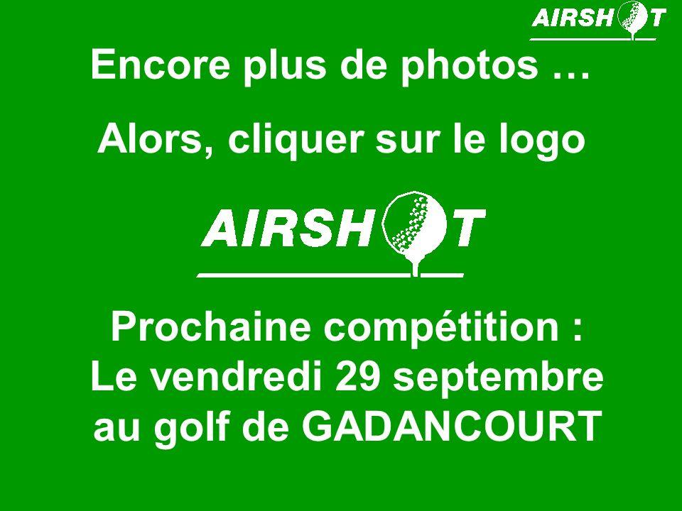 Encore plus de photos … Alors, cliquer sur le logo Prochaine compétition : Le vendredi 29 septembre au golf de GADANCOURT