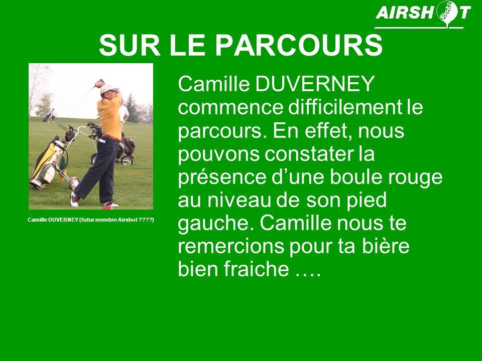 SUR LE PARCOURS Camille DUVERNEY commence difficilement le parcours. En effet, nous pouvons constater la présence dune boule rouge au niveau de son pi