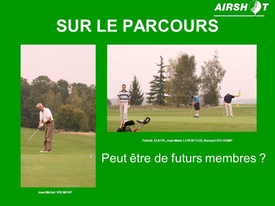 SUR LE PARCOURS Patrick SZAFIR, Jean Marie LEVENTOUX, Bernard DUCHAMP Peut être de futurs membres ? Jean Michel SPILMONT