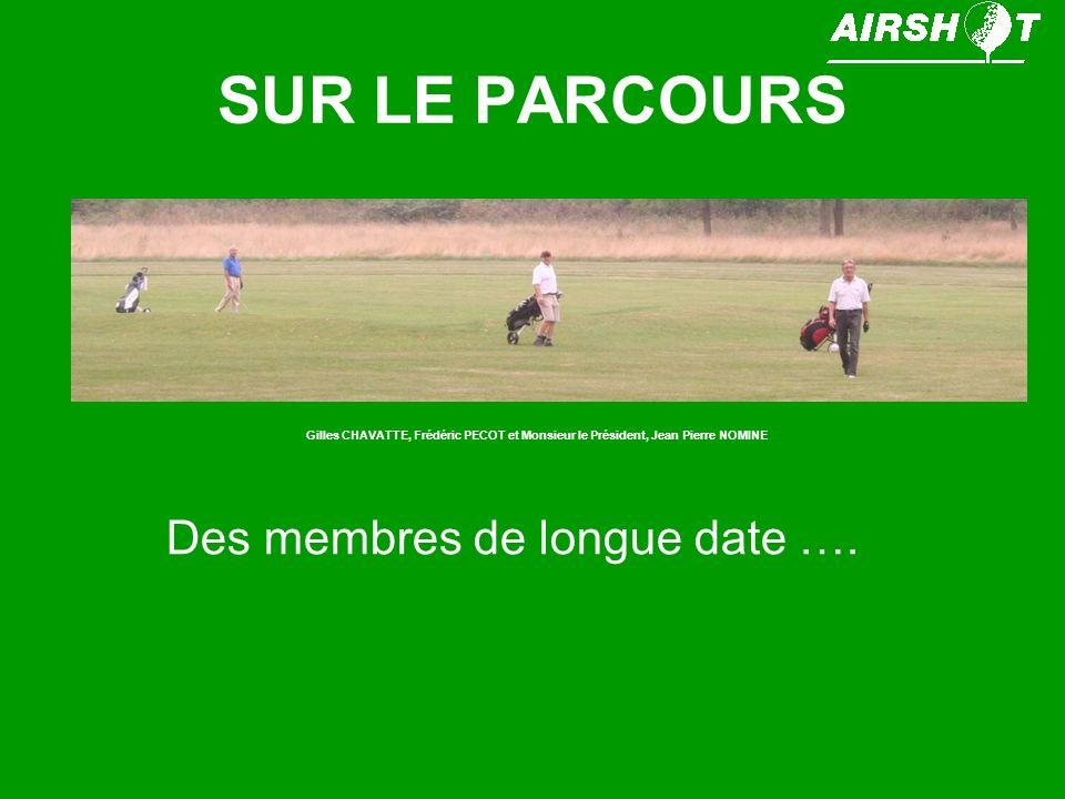 SUR LE PARCOURS Gilles CHAVATTE, Frédéric PECOT et Monsieur le Président, Jean Pierre NOMINE Des membres de longue date ….