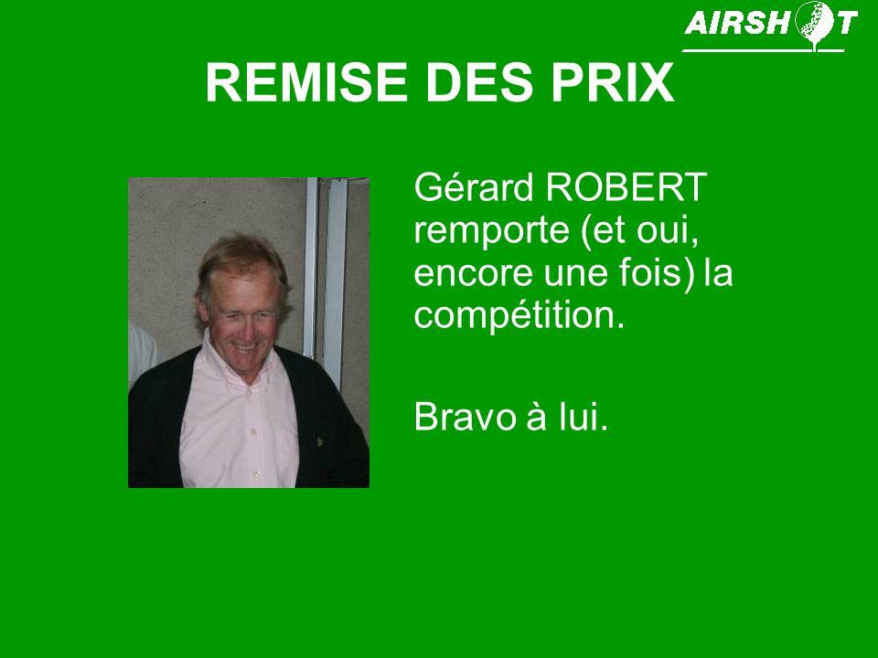 REMISE DES PRIX Gérard ROBERT remporte (et oui, encore une fois) la compétition. Bravo à lui.