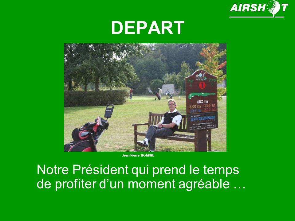 DEPART Notre Président qui prend le temps de profiter dun moment agréable … Jean Pierre NOMINE