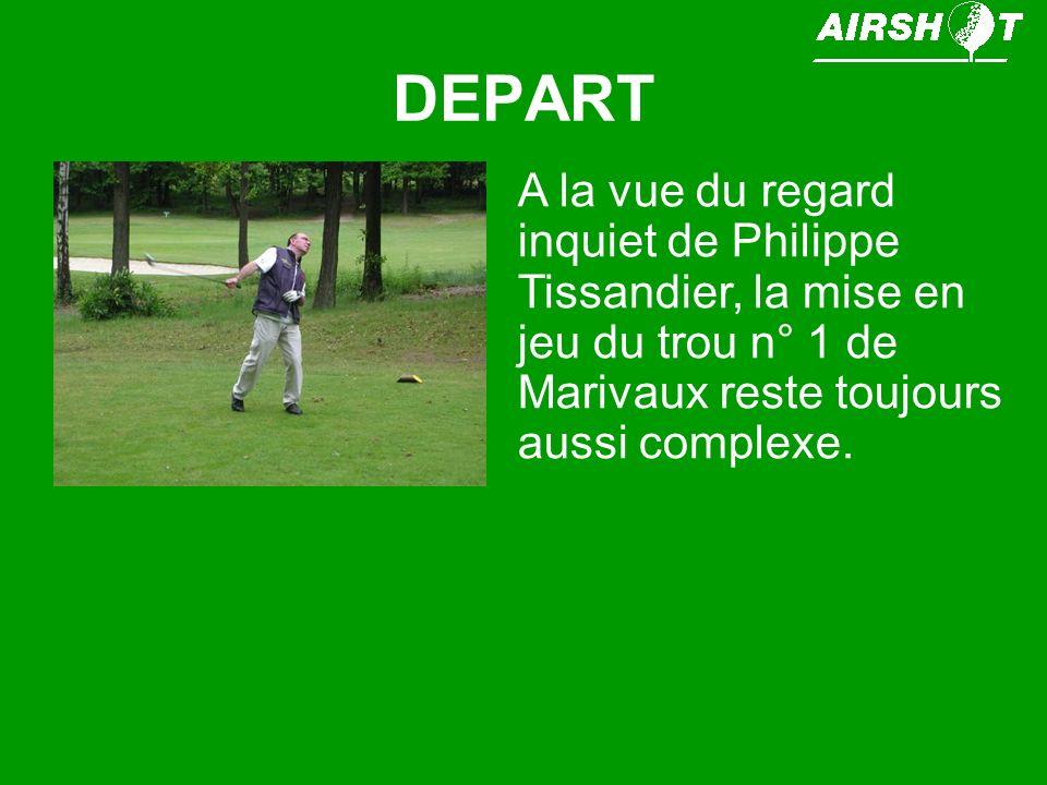DEPART A la vue du regard inquiet de Philippe Tissandier, la mise en jeu du trou n° 1 de Marivaux reste toujours aussi complexe.