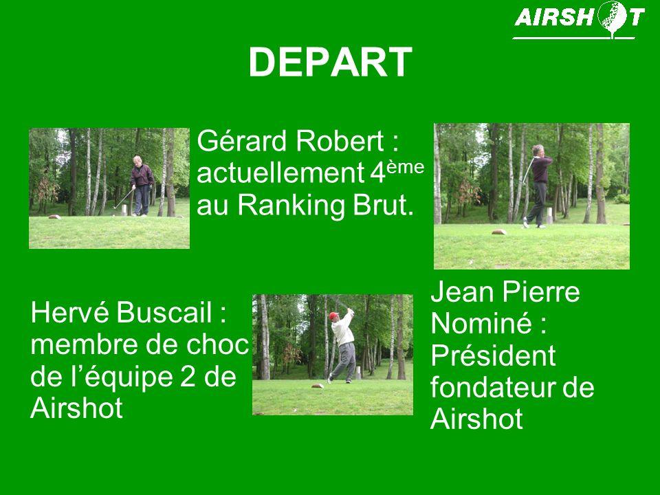 DEPART Gérard Robert : actuellement 4 ème au Ranking Brut. Hervé Buscail : membre de choc de léquipe 2 de Airshot Jean Pierre Nominé : Président fonda