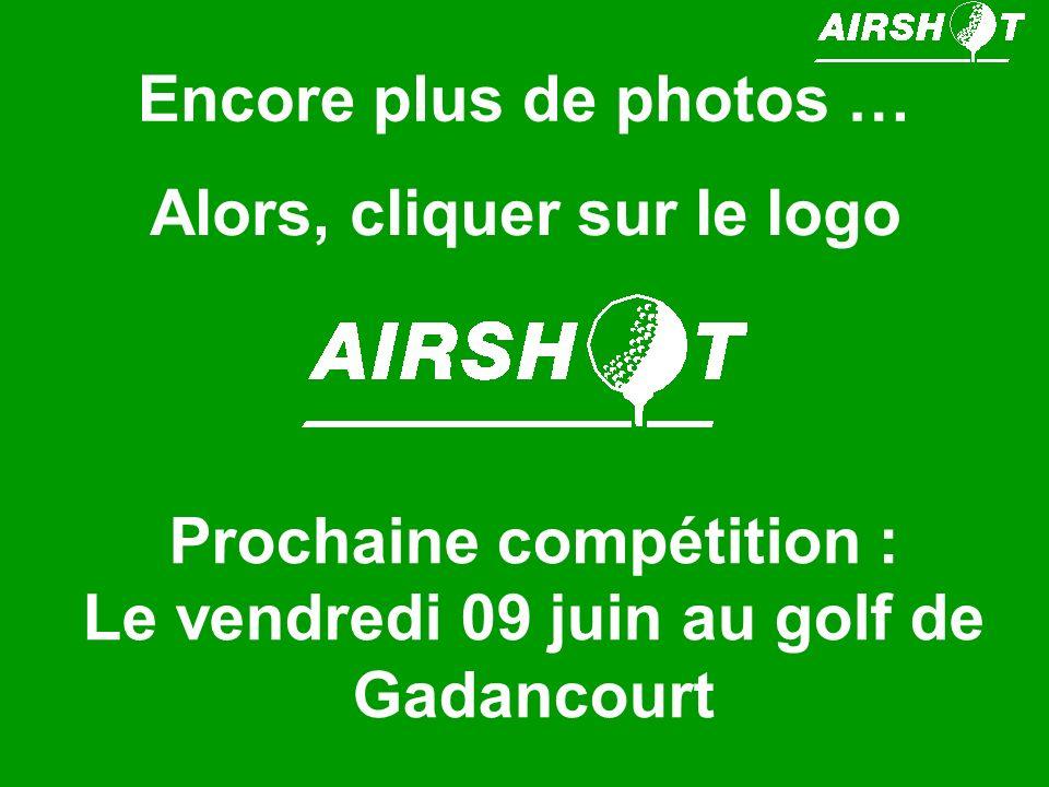 Encore plus de photos … Alors, cliquer sur le logo Prochaine compétition : Le vendredi 09 juin au golf de Gadancourt