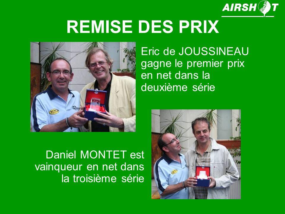 REMISE DES PRIX Eric de JOUSSINEAU gagne le premier prix en net dans la deuxième série Daniel MONTET est vainqueur en net dans la troisième série