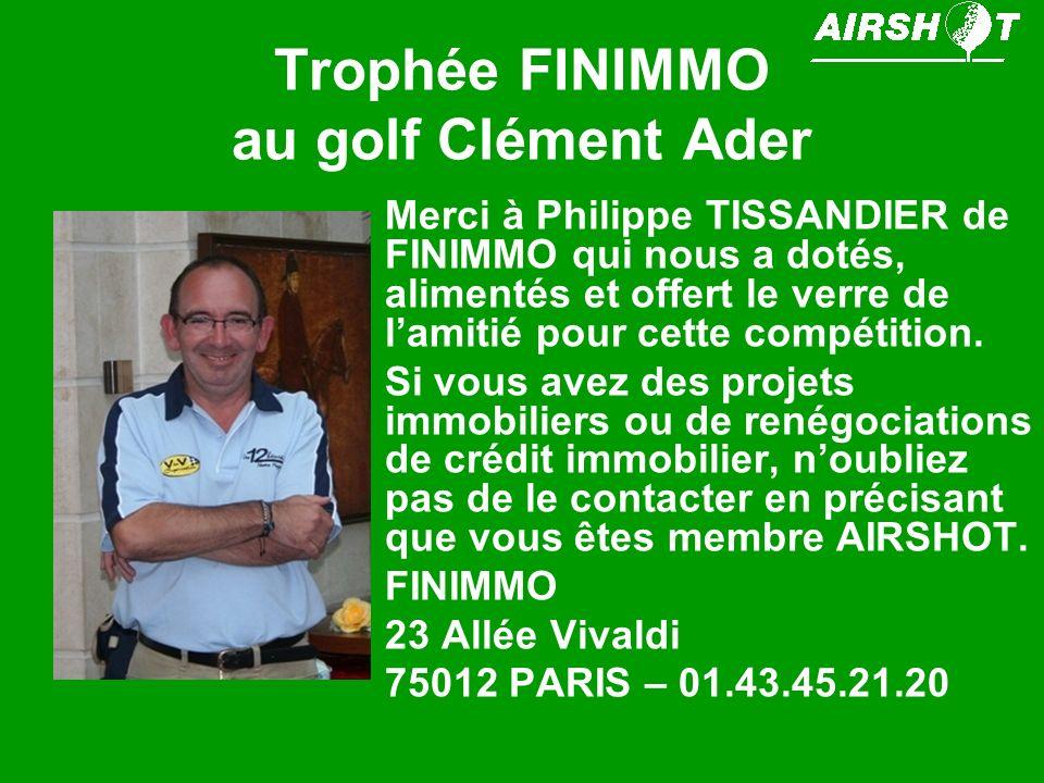 Trophée FINIMMO au golf Clément Ader Merci à Philippe TISSANDIER de FINIMMO qui nous a dotés, alimentés et offert le verre de lamitié pour cette compé