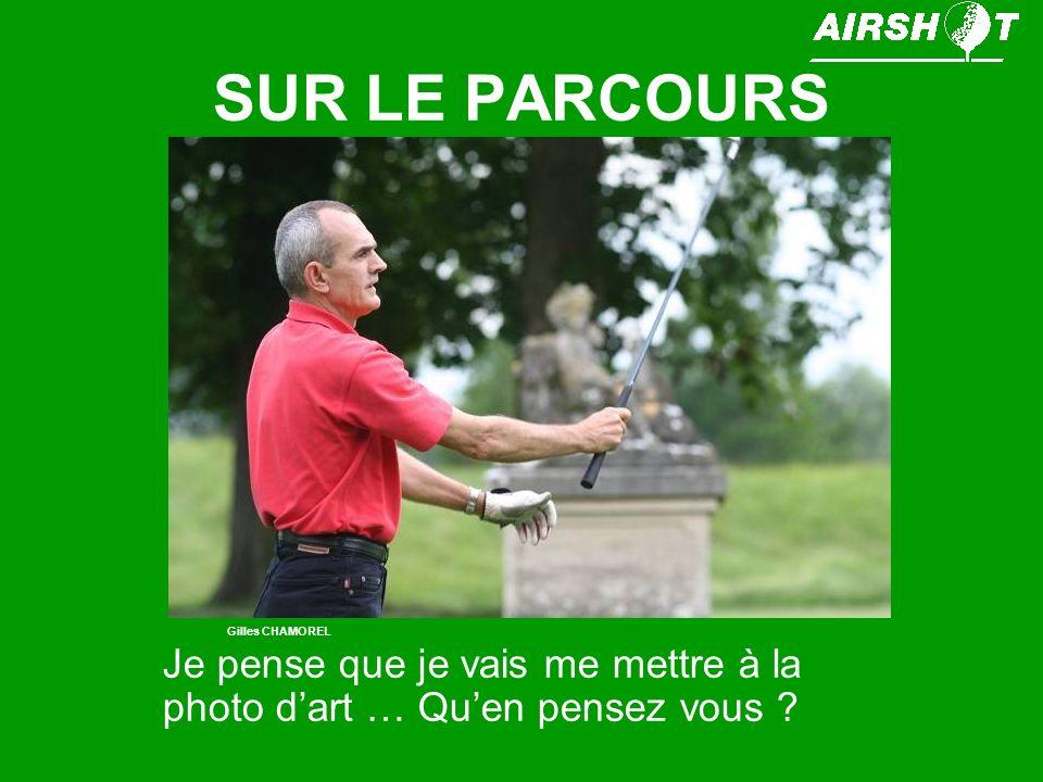 SUR LE PARCOURS Je pense que je vais me mettre à la photo dart … Quen pensez vous ? Gilles CHAMOREL