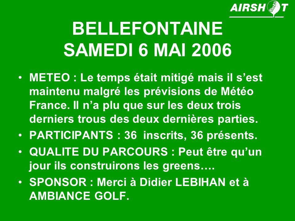 BELLEFONTAINE SAMEDI 6 MAI 2006 METEO : Le temps était mitigé mais il sest maintenu malgré les prévisions de Météo France. Il na plu que sur les deux