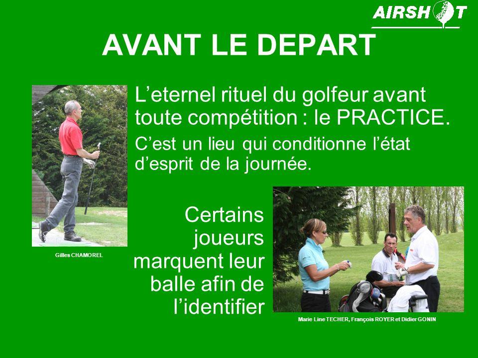 AVANT LE DEPART Leternel rituel du golfeur avant toute compétition : le PRACTICE. Cest un lieu qui conditionne létat desprit de la journée. Certains j