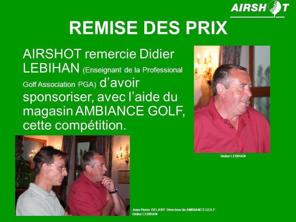 REMISE DES PRIX AIRSHOT remercie Didier LEBIHAN (Enseignant de la Professional Golf Association PGA) davoir sponsoriser, avec laide du magasin AMBIANC