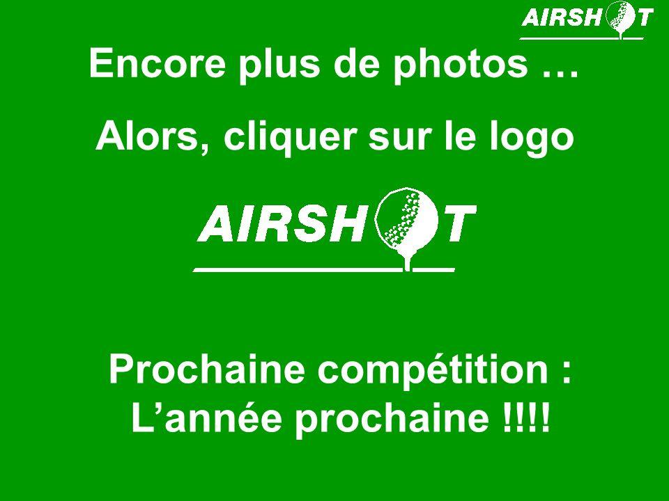 Encore plus de photos … Alors, cliquer sur le logo Prochaine compétition : Lannée prochaine !!!!