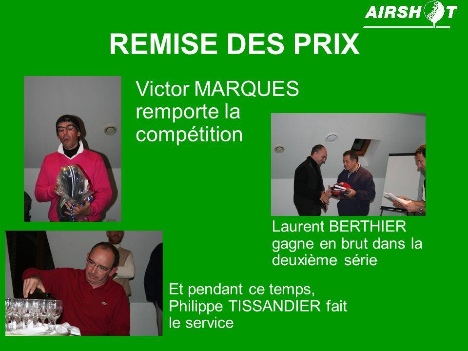 REMISE DES PRIX Victor MARQUES remporte la compétition Laurent BERTHIER gagne en brut dans la deuxième série Et pendant ce temps, Philippe TISSANDIER fait le service