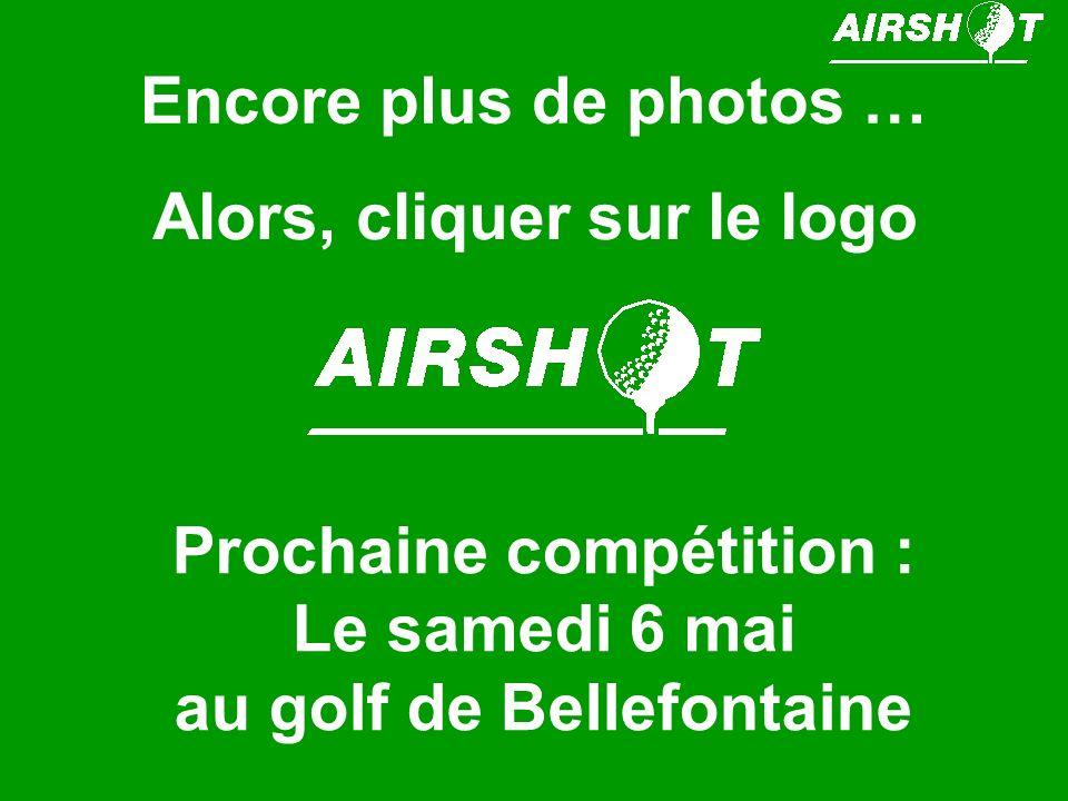 Encore plus de photos … Alors, cliquer sur le logo Prochaine compétition : Le samedi 6 mai au golf de Bellefontaine
