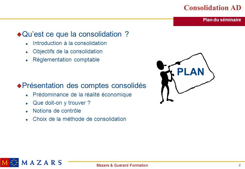 2 Mazars & Guérard Formation Consolidation AD u Quest ce que la consolidation ? l Introduction à la consolidation l Objectifs de la consolidation l Ré