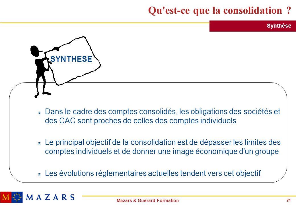 24 Mazars & Guérard Formation Qu'est-ce que la consolidation ? 3 Dans le cadre des comptes consolidés, les obligations des sociétés et des CAC sont pr