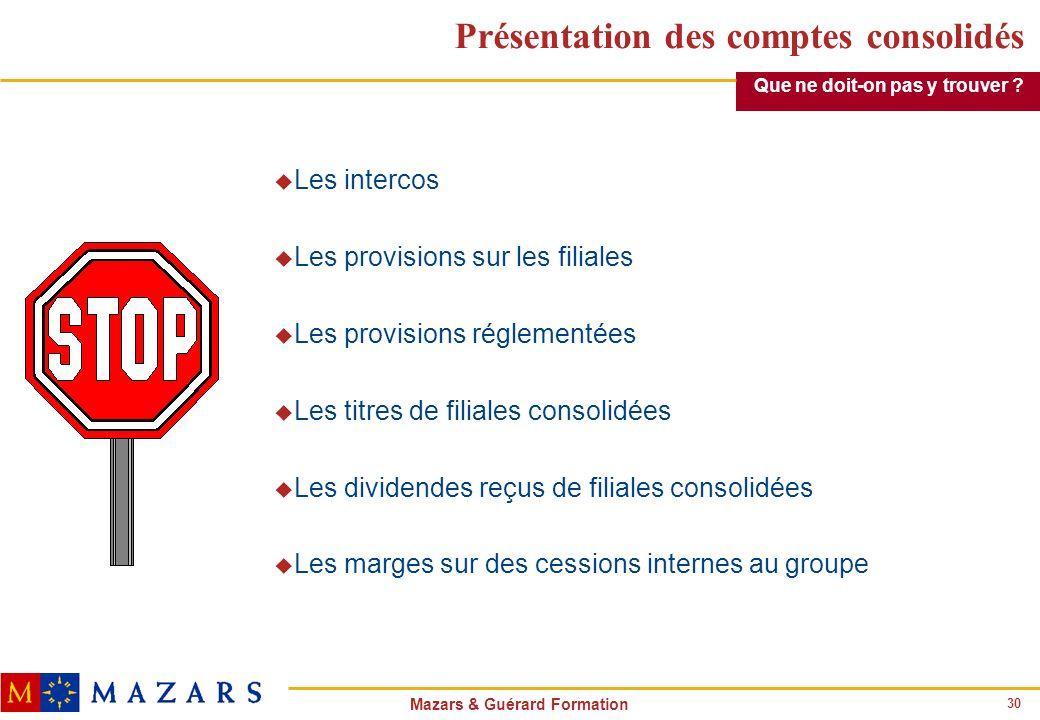 30 Mazars & Guérard Formation Présentation des comptes consolidés u Les intercos u Les provisions sur les filiales u Les provisions réglementées u Les