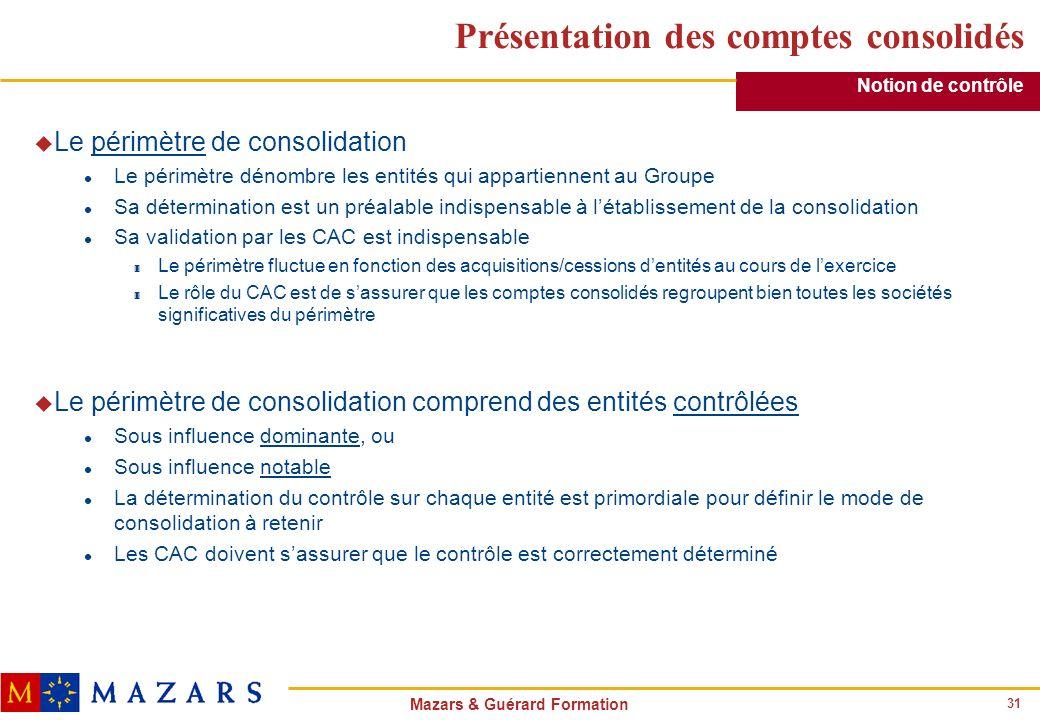 31 Mazars & Guérard Formation Présentation des comptes consolidés u Le périmètre de consolidation l Le périmètre dénombre les entités qui appartiennen
