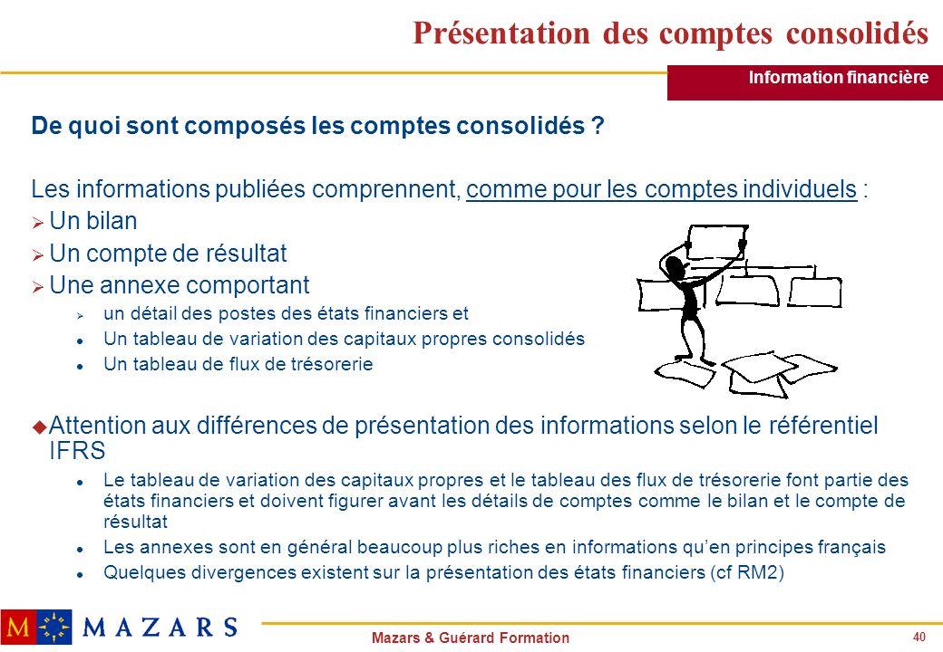 40 Mazars & Guérard Formation Présentation des comptes consolidés De quoi sont composés les comptes consolidés ? Les informations publiées comprennent