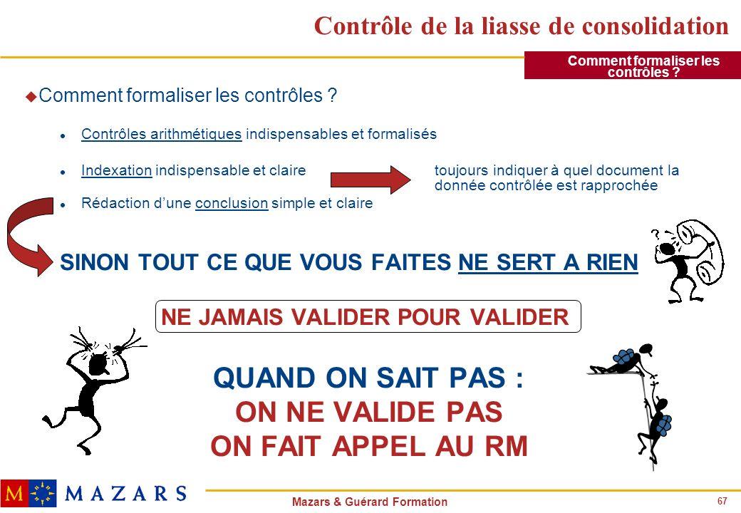 67 Mazars & Guérard Formation Contrôle de la liasse de consolidation u Comment formaliser les contrôles ? l Contrôles arithmétiques indispensables et