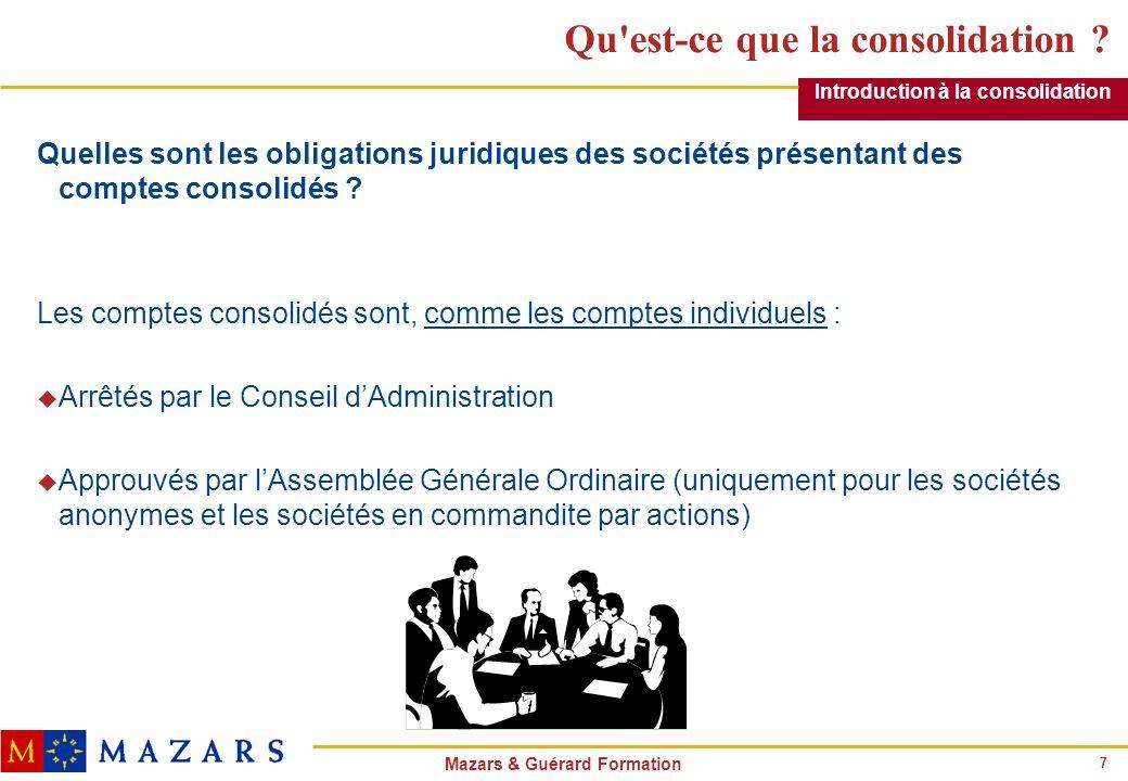 7 Mazars & Guérard Formation Qu'est-ce que la consolidation ? Quelles sont les obligations juridiques des sociétés présentant des comptes consolidés ?