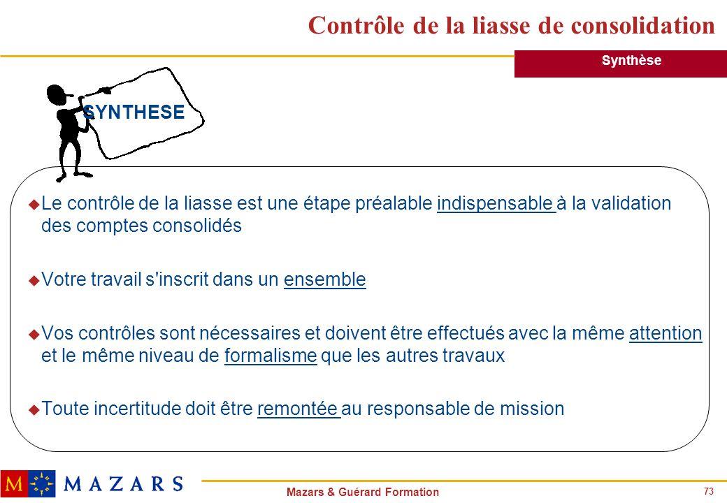 73 Mazars & Guérard Formation Contrôle de la liasse de consolidation u Le contrôle de la liasse est une étape préalable indispensable à la validation