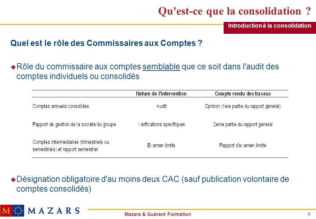 8 Mazars & Guérard Formation Qu'est-ce que la consolidation ? Quel est le rôle des Commissaires aux Comptes ? u Rôle du commissaire aux comptes sembla