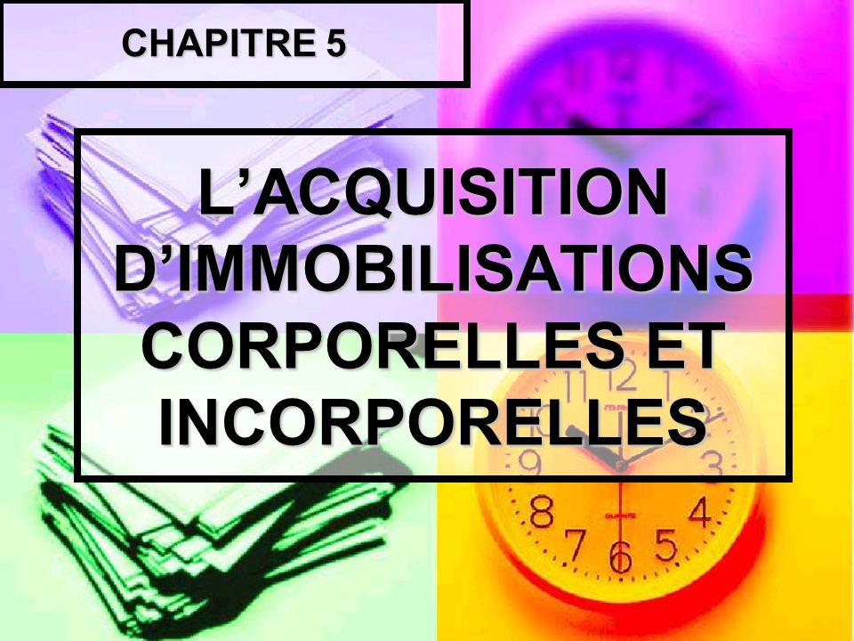 LACQUISITION DIMMOBILISATIONS CORPORELLES ET INCORPORELLES CHAPITRE 5