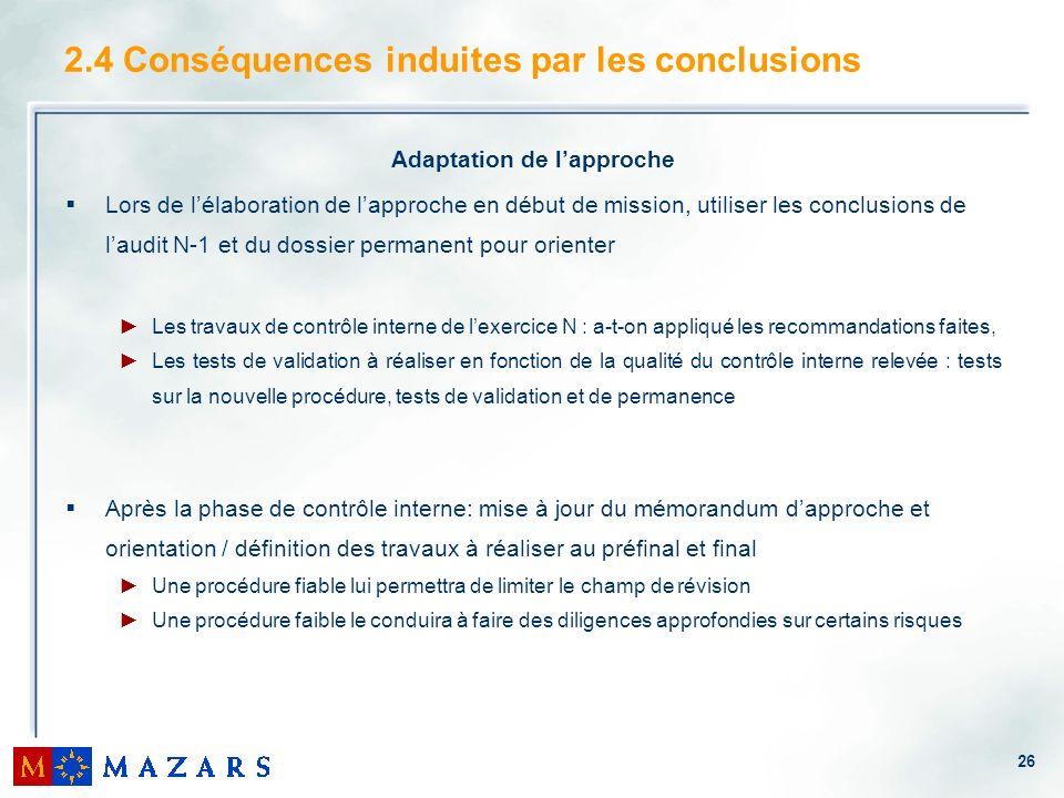 26 2.4 Conséquences induites par les conclusions Adaptation de lapproche Lors de lélaboration de lapproche en début de mission, utiliser les conclusio