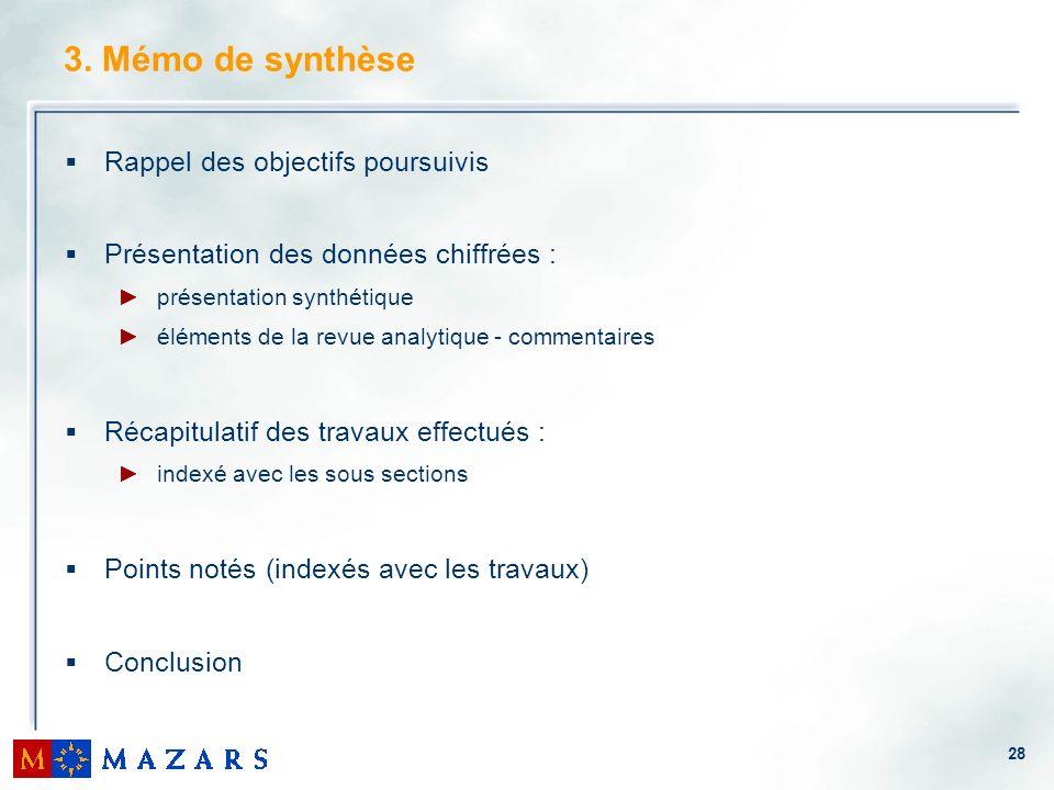 28 3. Mémo de synthèse Rappel des objectifs poursuivis Présentation des données chiffrées : présentation synthétique éléments de la revue analytique -
