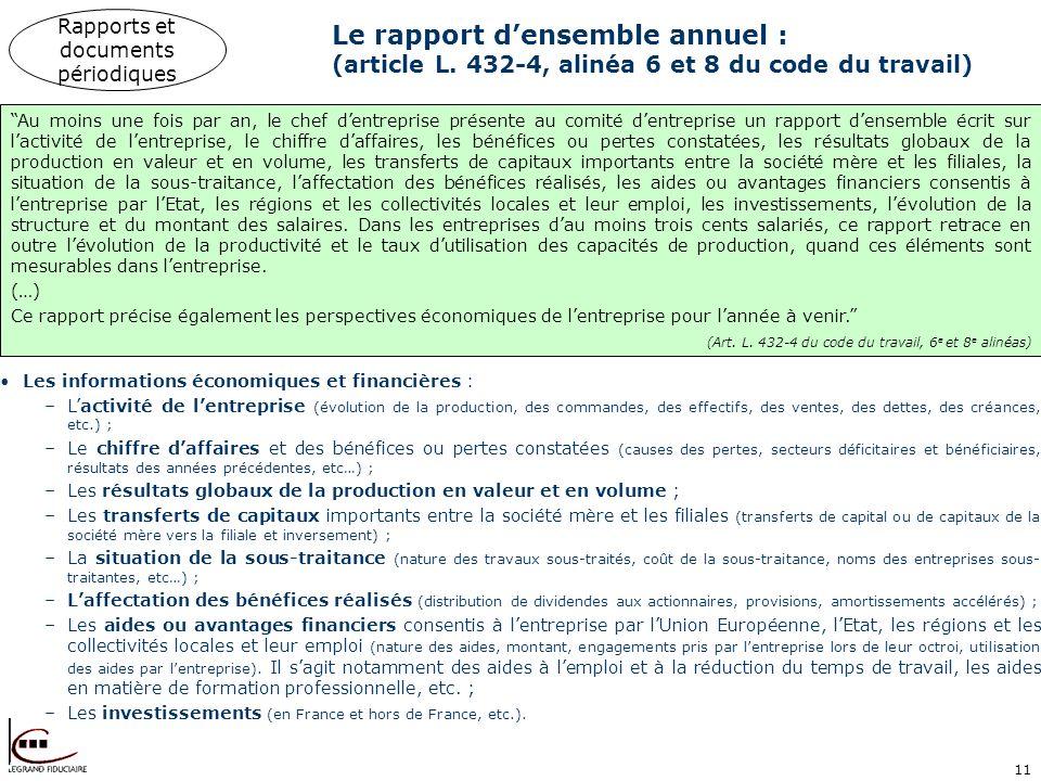 11 Le rapport densemble annuel : (article L. 432-4, alinéa 6 et 8 du code du travail) Au moins une fois par an, le chef dentreprise présente au comité