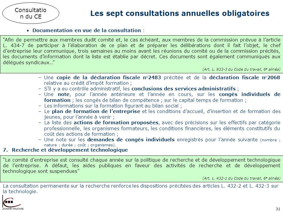 31 Les sept consultations annuelles obligatoires Consultatio n du CE Documentation en vue de la consultation : Afin de permettre aux membres dudit com