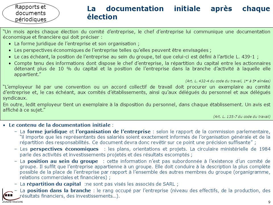 9 La documentation initiale après chaque élection Le contenu de la documentation initiale : –La forme juridique et lorganisation de lentreprise : selo