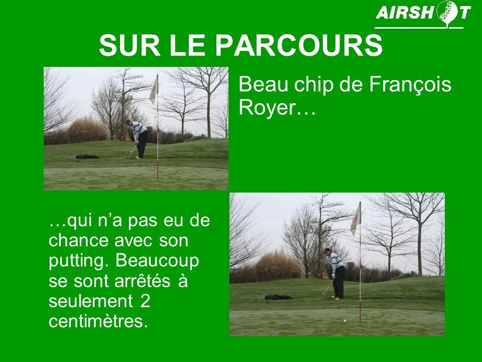 SUR LE PARCOURS Beau chip de François Royer… …qui na pas eu de chance avec son putting.